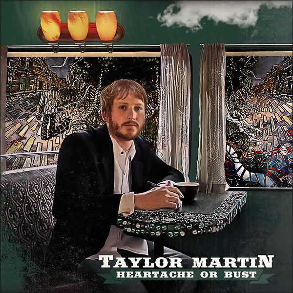 Album cover for Heartache or Bust, by musician Taylor Martin